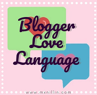 "A badge made by Mx Nillin that says ""Blogger Love Language"" in a nice cursive font. In the background there are two chat-style bubbles, one blue and one green, each containing a love heart. The rest of the background is pastel pink and features a link to Mx Nillin's site, www.mxnillin.com"